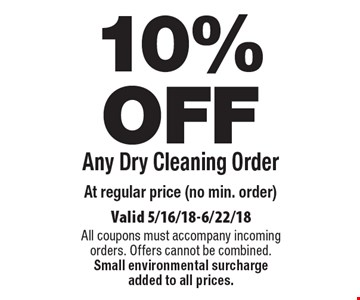 10% OFF Any Dry Cleaning Order At regular price (no min. order). Valid 5/16/18-6/22/18. All coupons must accompany incoming orders. Offers cannot be combined. Small environmental surcharge added to all prices.
