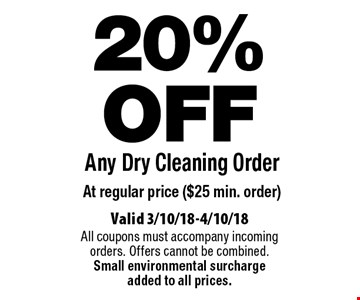 20% OFF Any Dry Cleaning Order At regular price ($25 min. order). Valid 3/10/18-4/10/18. All coupons must accompany incoming orders. Offers cannot be combined. Small environmental surcharge added to all prices.