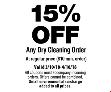 15% OFF Any Dry Cleaning Order At regular price ($10 min. order). Valid 3/10/18-4/10/18. All coupons must accompany incoming orders. Offers cannot be combined. Small environmental surcharge added to all prices.