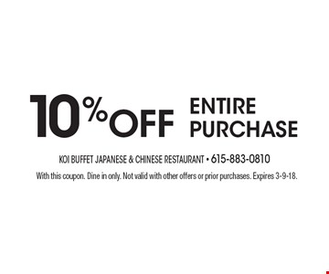 10% OFF ENTIRE PURCHASE. With this coupon. Dine in only. Not valid with other offers or prior purchases. Expires 3-9-18.