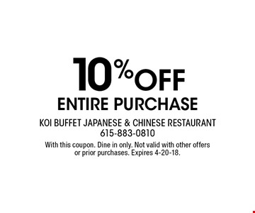 10% OFF ENTIRE PURCHASE. With this coupon. Dine in only. Not valid with other offers or prior purchases. Expires 4-20-18.
