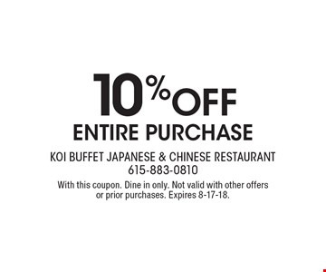 10% OFF ENTIRE PURCHASE. With this coupon. Dine in only. Not valid with other offers or prior purchases. Expires 8-17-18.