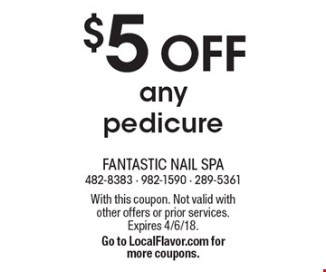 $5 OFF any pedicure. With this coupon. Not valid with other offers or prior services. Expires 4/6/18. Go to LocalFlavor.com for more coupons.