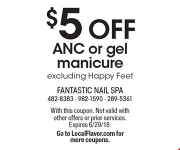 $5 OFF ANC or gel manicure, excluding Happy Feet. With this coupon. Not valid with other offers or prior services. Expires 6/29/18. Go to LocalFlavor.com for more coupons.
