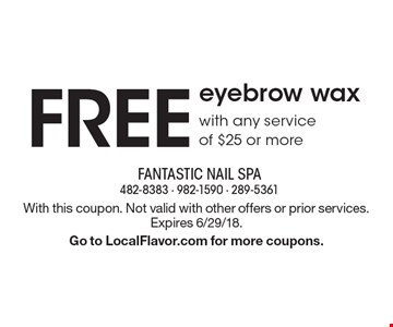 FREE eyebrow wax with any service of $25 or more. With this coupon. Not valid with other offers or prior services. Expires 6/29/18. Go to LocalFlavor.com for more coupons.