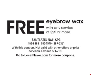 FREE eyebrow wax with any service of $25 or more. With this coupon. Not valid with other offers or prior services. Expires 8/17/18. Go to LocalFlavor.com for more coupons.