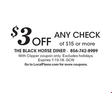 $3 Off any check of $15 or more. With Clipper coupon only. Excludes holidays. Expires 7-13-18. GCN. Go to LocalFlavor.com for more coupons.