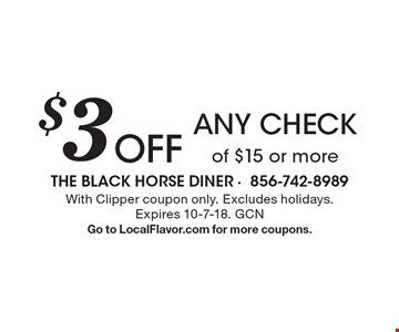 $3 Off any check of $15 or more. With Clipper coupon only. Excludes holidays. Expires 10-7-18. GCN Go to LocalFlavor.com for more coupons.