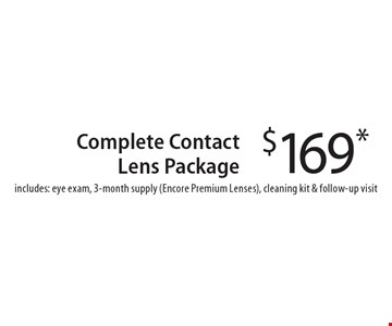$169 Complete Contact Lens Package. Includes: eye exam, 3-month supply (Encore Premium Lenses), cleaning kit & follow-up visit. With this coupon. Prescription limitations apply.Not valid with other offers. Excluding Maui Jim & Oakley. See store for details. Offer expires 4-6-18. CLIPPER/MASS