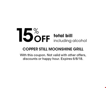 15% Off total bill including alcohol. With this coupon. Not valid with other offers, discounts or happy hour. Expires 6/8/18.