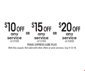 $10 off any service of $100 OR $15 off any service of $150 OR $20 off any service of $200. With this coupon. Not valid with other offers or prior services. Exp 4-13-18.