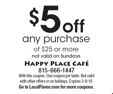 $5 off any purchase of $25 or more. Not valid on Sundays. With this coupon. One coupon per table. Not valid with other offers or on holidays. Expires 3-9-18.Go to LocalFlavor.com for more coupons.