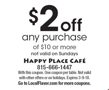 $2 off any purchase of $10 or more. Not valid on Sundays. With this coupon. One coupon per table. Not valid with other offers or on holidays. Expires 3-9-18. Go to LocalFlavor.com for more coupons.