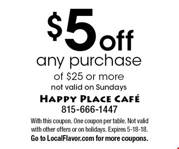 $5 off any purchaseof $25 or morenot valid on Sundays. With this coupon. One coupon per table. Not valid with other offers or on holidays. Expires 5-18-18.Go to LocalFlavor.com for more coupons.