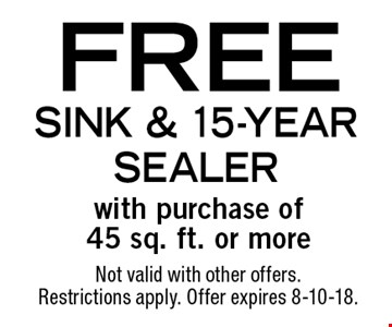 FREE SINK & 15-year sealer with purchase of 45 sq. ft. or more. Not valid with other offers. Restrictions apply. Offer expires 8-10-18.
