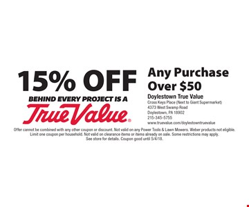 15% Off Any Purchase Over $50. Offer cannot be combined with any other coupon or discount. Not valid on any Power Tools & Lawn Mowers. Weber products not eligible.Limit one coupon per household. Not valid on clearance items or items already on sale. Some restrictions may apply. See store for details. Coupon good until 5/4/18.