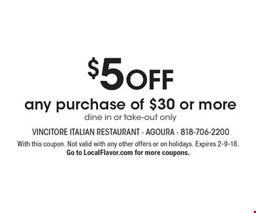 $5 OFF any purchase of $30 or more. Dine in or take-out only. With this coupon. Not valid with any other offers or on holidays. Expires 2-9-18. Go to LocalFlavor.com for more coupons.