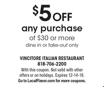 $5 Off any purchase of $30 or more. Dine in or take-out only. With this coupon. Not valid with other offers or on holidays. Expires 12-14-18. Go to LocalFlavor.com for more coupons.