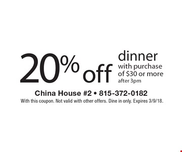 20% off dinner with purchase of $30 or more, after 3pm. With this coupon. Not valid with other offers. Dine in only. Expires 3/9/18.