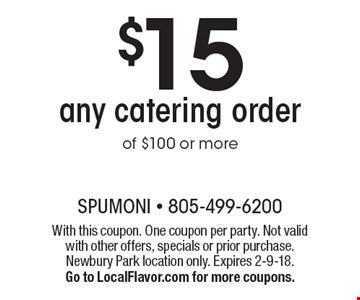 $15 off any catering order of $100 or more. With this coupon. One coupon per party. Not valid with other offers, specials or prior purchase. Newbury Park location only. Expires 2-9-18. Go to LocalFlavor.com for more coupons.