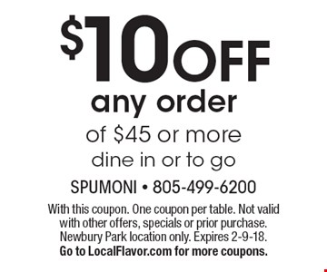 $10 off any order of $45 or more. Dine in or to go. With this coupon. One coupon per table. Not valid with other offers, specials or prior purchase.Newbury Park location only. Expires 2-9-18. Go to LocalFlavor.com for more coupons.