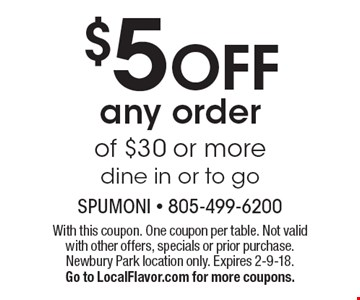 $5 off any order of $30 or more. Dine in or to go. With this coupon. One coupon per table. Not valid with other offers, specials or prior purchase.Newbury Park location only. Expires 2-9-18. Go to LocalFlavor.com for more coupons.