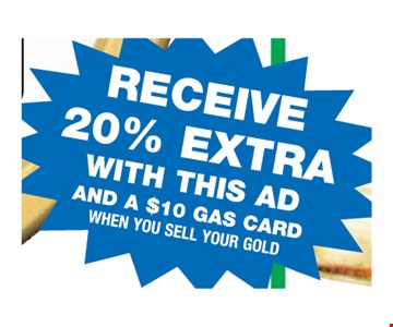 Receive 20% Extra with this ad an a $10 gas card when you sell your gold