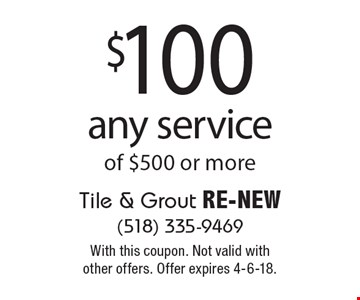 $100 off any service of $500 or more. With this coupon. Not valid with other offers. Offer expires 4-6-18.