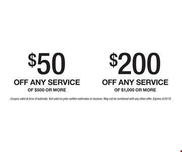 $50 off any service of $500 or more. $200 off any service of $1,000 or more. Coupon valid at time of estimate. Not valid on prior written estimates or invoices. May not be combined with any other offer. Expires 4/20/18