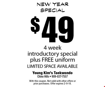 New Year Special! $49 4 week introductory special plus FREE uniform. LIMITED SPACE AVAILABLE. With this coupon. Not valid with other offers or prior purchases. Offer expires 2-9-18.