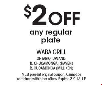 $2 Off any regular plate. Must present original coupon. Cannot be combined with other offers. Expires 2-9-18. LF