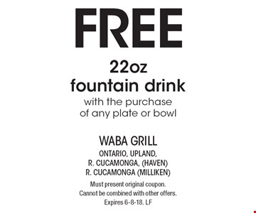 Free 22 oz fountain drink with the purchase of any plate or bowl. Must present original coupon.Cannot be combined with other offers.Expires 6-8-18. LF