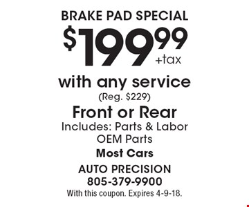 $199.99+tax Brake Pad Special with any service (Reg. $229). Front or Rear. Includes: Parts & Labor. OEM Parts Most Cars. With this coupon. Expires 4-9-18.