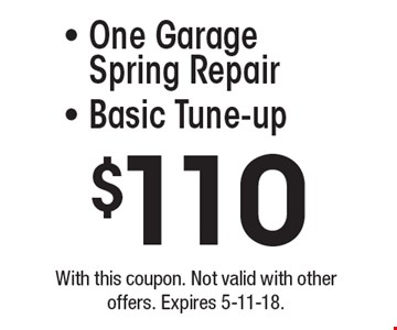 $110 One Garage Spring Repair, Basic Tune-up. With this coupon. Not valid with other offers. Expires 5-11-18.