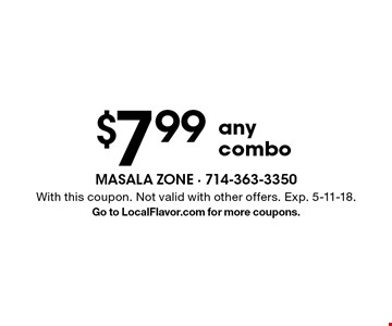 $7.99 any combo. With this coupon. Not valid with other offers. Exp. 5-11-18. Go to LocalFlavor.com for more coupons.