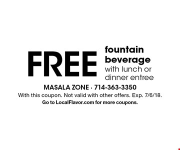 Free fountain beverage with lunch or dinner entree. With this coupon. Not valid with other offers. Exp. 7/6/18. Go to LocalFlavor.com for more coupons.