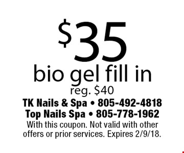 $35 bio gel fill in. Reg. $40. With this coupon. Not valid with other offers or prior services. Expires 2/9/18.