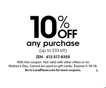 10% OFF any purchase (up to $10 off). With this coupon. Not valid with other offers or on Mother's Day. Cannot be used on gift cards. Expires 5-18-18. Go to LocalFlavor.com for more coupons.