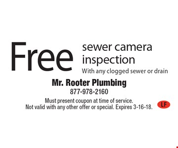 Free sewer camera inspection With any clogged sewer or drain. Must present coupon at time of service. Not valid with any other offer or special. Expires 3-16-18.
