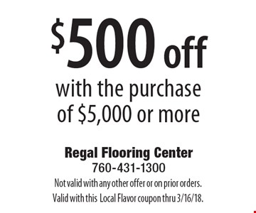 $500 off with the purchase of $5,000 or more. Not valid with any other offer or on prior orders. Valid with this Local Flavor coupon thru 3/16/18.