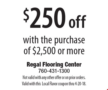 $250 off with the purchase of $2,500 or more. Not valid with any other offer or on prior orders. Valid with this. Local Flavor coupon thru 4-20-18.