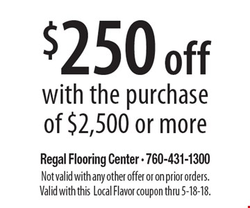 $250 off with the purchase of $2,500 or more. Not valid with any other offer or on prior orders. Valid with thisLocal Flavor coupon thru 5-18-18.