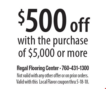 $500 off with the purchase of $5,000 or more. Not valid with any other offer or on prior orders. Valid with thisLocal Flavor coupon thru 5-18-18.