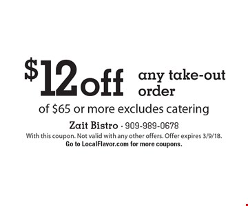 $12 off any take-out order of $65 or more excludes catering. With this coupon. Not valid with any other offers. Offer expires 3/9/18. Go to LocalFlavor.com for more coupons.