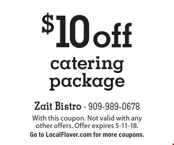 $10 off catering package. With this coupon. Not valid with any other offers. Offer expires 5-11-18. Go to LocalFlavor.com for more coupons.