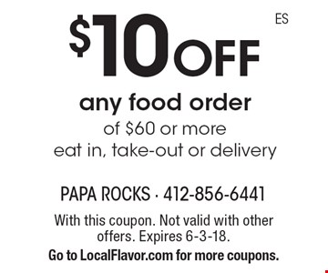 $10 off any food order of $60 or more. Eat in, take-out or delivery. With this coupon. Not valid with other offers. Expires 6-3-18. Go to LocalFlavor.com for more coupons.