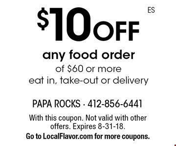 $10 off any food order of $60 or more eat in, take-out or delivery. With this coupon. Not valid with other offers. Expires 8-31-18. Go to LocalFlavor.com for more coupons.