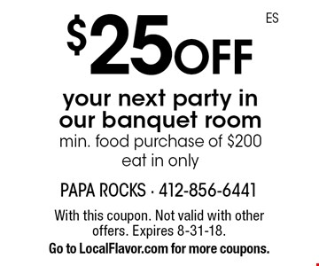 $25 off your next party in our banquet room min. food purchase of $200 eat in only. With this coupon. Not valid with other offers. Expires 8-31-18. Go to LocalFlavor.com for more coupons.