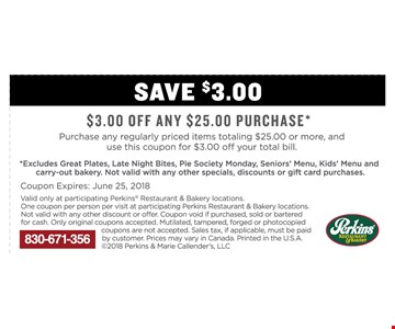 $3 OFF Any $25 purchase  Purchase any regularly priced item totaling $25 or More, and use this coupon for $3 OFF total bill.