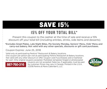 15% OFF your total bill  Present this coupon to the cashier at the time of sale and receive a 15% discount off your total bill ( including entrees, drinks, side item and desserts).Excludes great plates, late night bites, pie society Monday, seniors' Menu, kids' Menu and carry-out bakery.